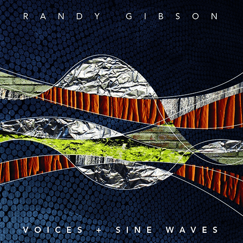 Randy Gibson: Voices + Sine Waves